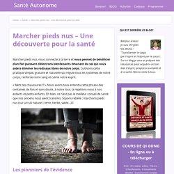 Marcher pieds nus - Une découverte pour la santé - sante Autonome