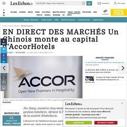 EN DIRECT DES MARCHÉS Un Chinois monte au capital d'AccorHotels, Marchés Financiers
