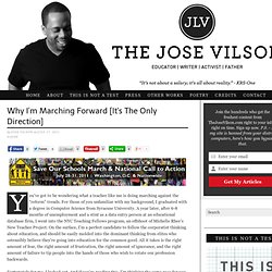 Why I'm Marching Forward [It's The Only Direction] | The Jose Vilson