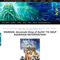 MARDUK: Anunnaki King of Earth