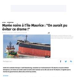 """Marée noire à l'île Maurice : """"On aurait pu éviter ce drame !"""" 08h04, le 14 août 2020 , modifié à 08h30, le 14 août 2020"""
