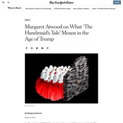 Margaret Atwood on What 'The Handmaid's Tale' Means in the Age of Trump