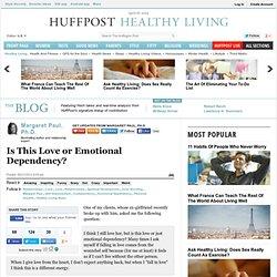 Margaret Paul, Ph.D.: Is This Love or Emotional Dependency?