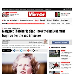 Margaret Thatcher is dead - now the inquest must begin on her life and influence - Paul Routledge