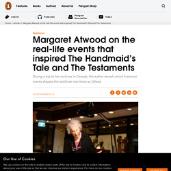 Margaret Atwood on the real-life events that inspired The Handmaid's Tale and The Testaments