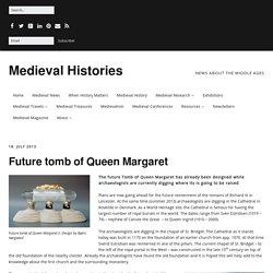 Future Tomb of Queen Margaret - Medieval Histories