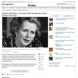 Margaret Thatcher, Conservative Who Reforged Britain, Dies
