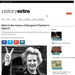 What is the nature of Margaret Thatcher's legacy? - History Extra
