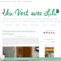 Margarine maison sans huile de palme (ou beurre) (vegan) - Au Vert avec Lili