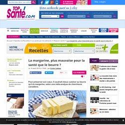La margarine, plus mauvaise pour la santé que le beurre