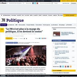 """""""Le FN n'est plus à la marge du politique, il en devient le centre"""""""
