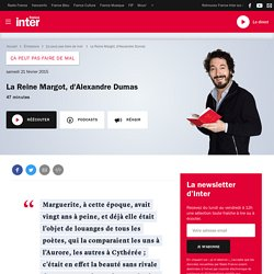 La Reine Margot, d'Alexandre Dumas du 21 février 2015 - France Inter