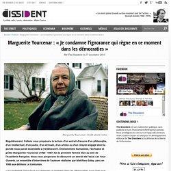 """Marguerite Yourcenar : """"Je condamne l'ignorance qui règne en ce moment dans les démocraties"""""""