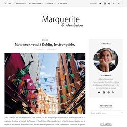 Marguerite & Troubadour - Mon week-end à Dublin, le city-guide.