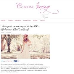 Idées pour un mariage Bohème Chic {Bohemian Chic Wedding}