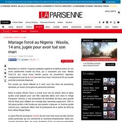 Mariage forcé au Nigeria : Wasila, 14 ans, jugée pour avoir tué son mari