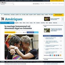 Le mariage homosexuel est désormais légal en Colombie