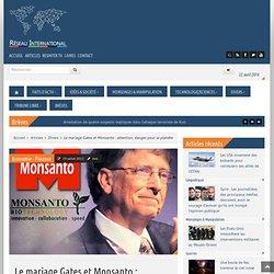 Le mariage Gates et Monsanto : attention, danger pour la planète