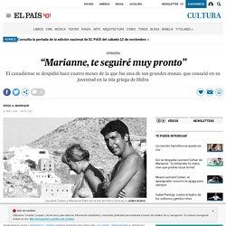 """Marianne, te seguiré muy pronto"""