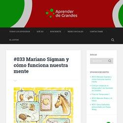 #033 Mariano Sigman y cómo funciona nuestra mente – Aprender de Grandes