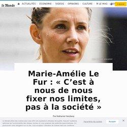 Marie-Amélie Le Fur: «C'est à nous de nous fixer nos limites, pas à la société»
