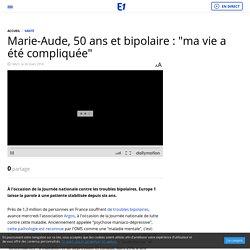 """Marie-Aude, 50 ans et bipolaire : """"ma vie a été compliquée"""""""