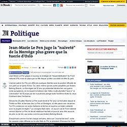 """Jean-Marie Le Pen juge la """"naïveté"""" de la Norvège plus grave que la tuerie d'Oslo"""
