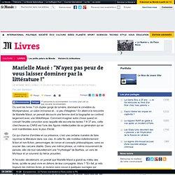 """Marielle Macé : """"N'ayez pas peur de vous laisser dominer par la littérature !"""""""