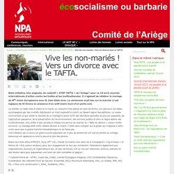 Vive les non-mariés ! Vers un divorce avec le TAFTA. - NPA - Comité de l'Ariège