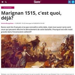 Marignan 1515, c'est quoi, déjà?