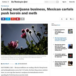 Losing marijuana business, Mexican cartels push heroin and meth
