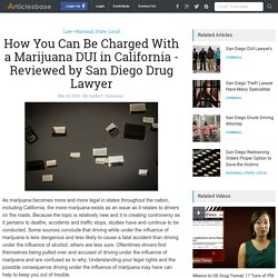 How You Can Be Charged With a Marijuana DUI in California - Reviewed by San Diego Drug Lawyer