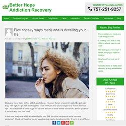 Five sneaky ways marijuana is derailing your life