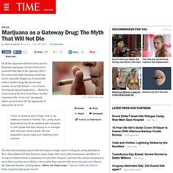 Marijuana as a Gateway Drug: The Myth That Will Not Die