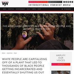The Marijuana Industry Alienates Black People and Benefits White Folks