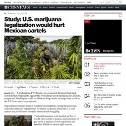 Study: U.S. marijuana legalization would hurt Mexican cartels