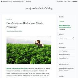 Does Marijuana Hinder Your Mind's Processes? - mmjcardanaheim's blog