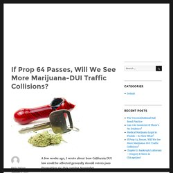 If Prop 64 Passes, Will We See More Marijuana-DUI Traffic Collisions?