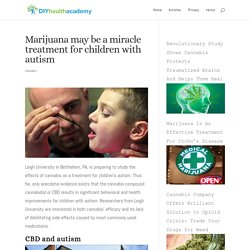 Marijuana may be a miracle treatment for children with autism