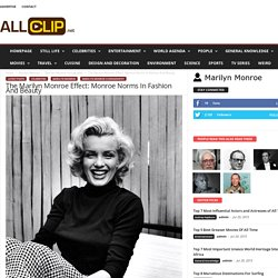 The Marilyn Monroe Effect: Monroe Norms In Fashion And Beauty - All Clip