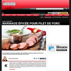 Marinade épicée pour filet de porc, Journal de Montreal, Nouvelles, LaMetropole.com