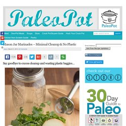 Mason Jar Marinades - Minimal Cleanup & No Plastic - PaleoPot - Easy Paleo Recipes - Crock Pot / Slow Cooker / One-Pot