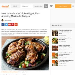 How to Marinate Chicken Right, Plus Amazing Marinade Recipes