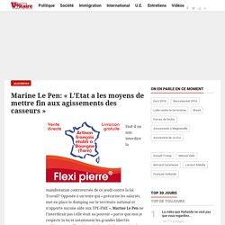 """Marine Le Pen:""""L'Etat a les moyens de mettre fin aux agissements des casseurs"""""""