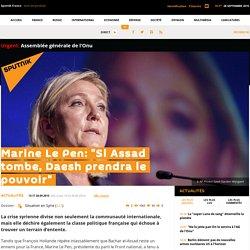 "Marine Le Pen: ""Si Assad tombe, Daesh prendra le pouvoir"""