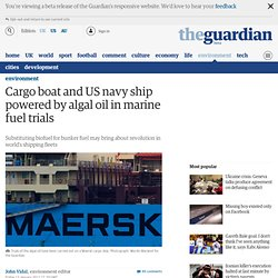 Cargo boat and US navy ship set sail on 'green' algal oil in marine fuel trials