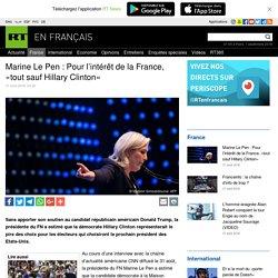 Marine Le Pen : Pour l'intérêt de la France, «tout sauf Hillary Clinton»
