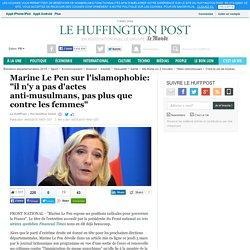 """Marine Le Pen sur l'islamophobie: """"il n'y a pas d'actes anti-musulmans, pas plus que contre les femmes"""""""
