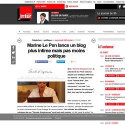 Marine Le Pen lance un blog plus intime mais pas moins politique