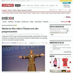 Marine Le Pen valse à Vienne avec des pangermanistes